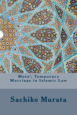 Temporary Marriage (Mutʻa) In Islamic Law by Sachiko Murata