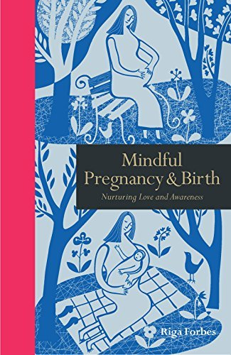 Mindful Pregnancy & Birth Nurturing Love and Awareness (Mindfulness)