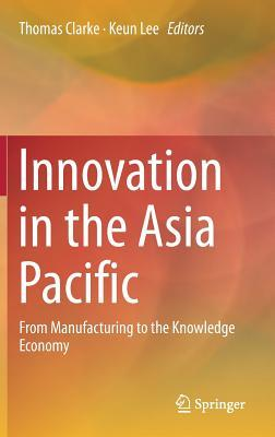 Innovation in the Asia Pacific From Manufacturing to the Knowledge Economy