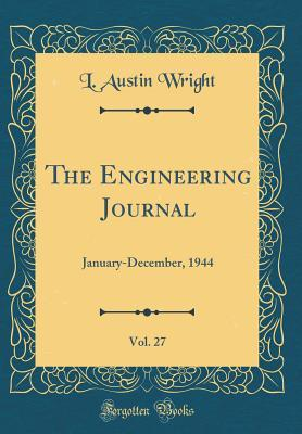 The Engineering Journal, Vol. 27: January-December, 1944 L Austin Wright