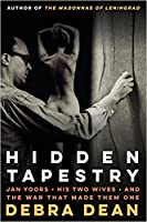Hidden Tapestry: Jan Yoors, His Two Wives, and the War That Made Them One