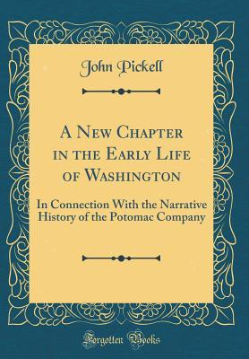 A New Chapter in the Early Life of Washington: In Connection with the Narrative History of the Potomac Company  by  John Pickell