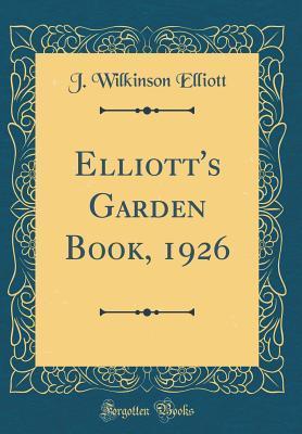 Elliotts Garden Book, 1926 J Wilkinson Elliott