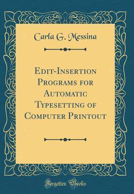 Edit-Insertion Programs for Automatic Typesetting of Computer Printout (Classic Reprint)