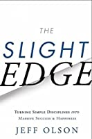 Slight Edge: Turning Simple Disciplines into Massive Success & Happiness