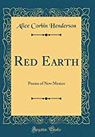 Red Earth: Poems of New Mexico (Classic Reprint)