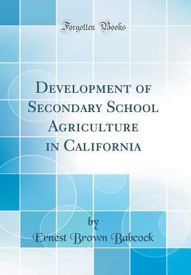 Development of Secondary School Agriculture in California  by  Ernest Brown Babcock