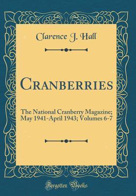 Cranberries: The National Cranberry Magazine; May 1941-April 1943; Volumes 6-7 (Classic Reprint)