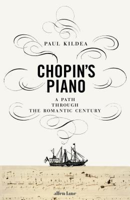 Chopin's Piano: A Path Through the Romantic Century
