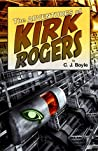 The Adventures of Kirk Rogers: Book Two (The Kirk Rogers Series 2)