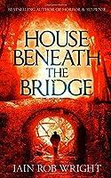 House Beneath the Bridge