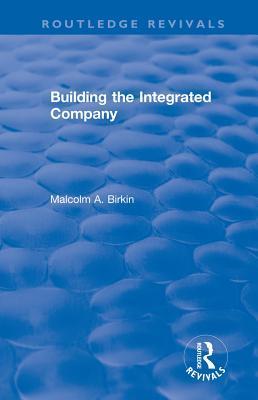 Building the Integrated Company Malcolm A. Birkin