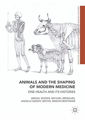 Animals and the Shaping of Modern Medicine One Health and its Histories