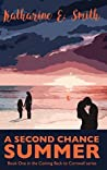 A Second Chance Summer: Book One of the Coming Back to Cornwall series