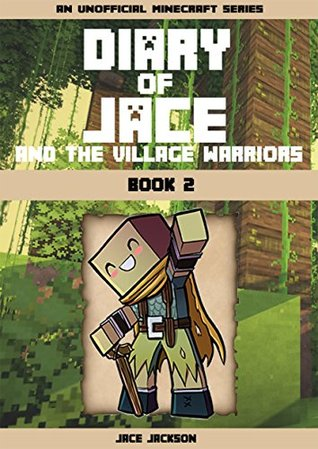 Minecraft Diary : Diary of Jace and the Village Warriors PART II (An Unofficial Minecraft Diary, LIMITED EDITION)