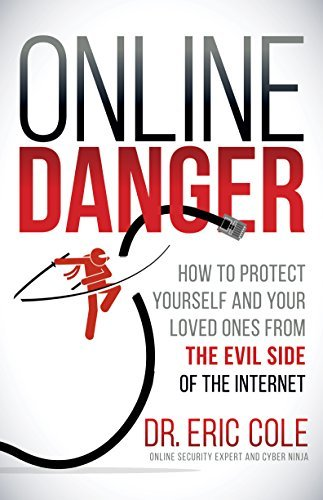 Online Danger How to Protect Yourself and Your Loved Ones From the Evil Side of the Internet