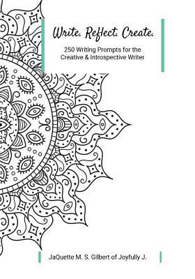 Write. Reflect. Create.: 250 Writing Prompts for Creative and Introspective Writer