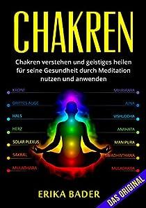 Chakren: Chakren verstehen und geistiges heilen für seine Gesundheit durch Meditation nutzen und anwenden
