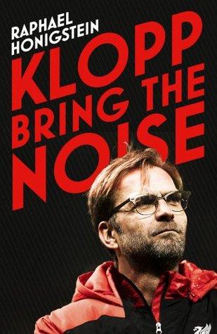 bring the noise the jurgen klopp story by raphael honigstein