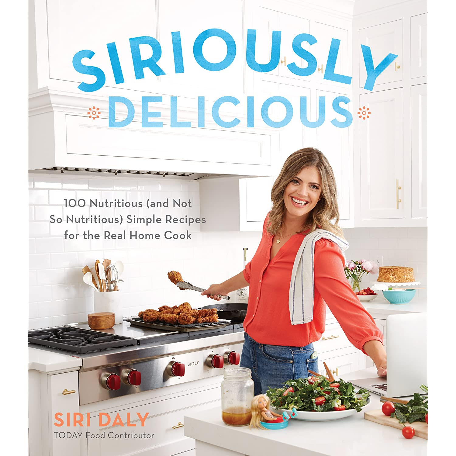 Siriously Delicious: 100 Nutritious (and Not So Nutritious) Simple ...