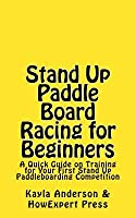 Stand Up Paddle Board Racing for Beginners: A Quick Guide on Training for Your First Stand Up Paddleboarding Competition