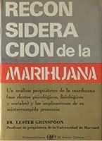 Reconsideración de la marihuana: Un análisis psiquiátrico de la marihuana. (Sus efectos psicológicos, fisiológicos y sociales) y las implicaciones de su ininterrumpida presencia