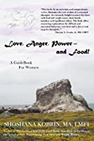 Love, Anger, Power- and Food!: A GuideBook For Women