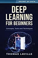 Deep Learning for Beginners: Concepts, Techniques and Tools