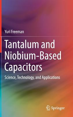 Tantalum and Niobium-Based Capacitors Science, Technology, and Applications