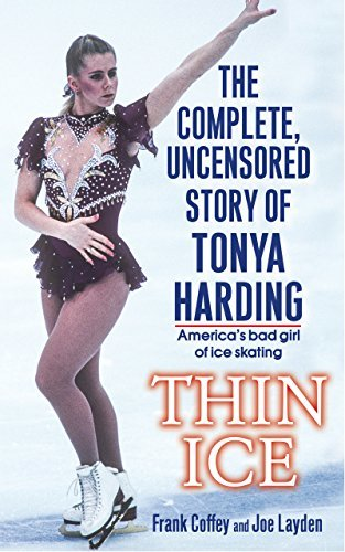 Thin Ice The Complete, Uncensored Story of Tonya Harding