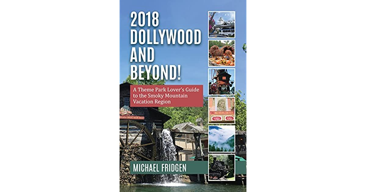 2018 Dollywood and Beyond! A Theme Park Lover's Guide to the