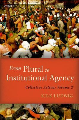 From Plural to Institutional Agency Collective Action II
