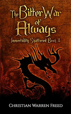 The Bitter War of Always (Immortality Shattered #2)