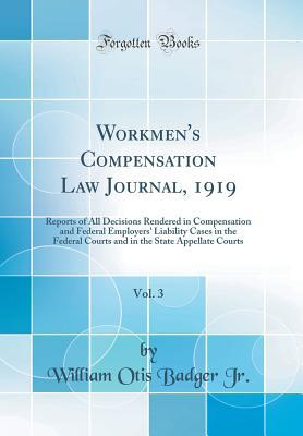 Workmen's Compensation Law Journal, 1919, Vol. 3: Reports of All Decisions Rendered in Compensation and Federal Employers' Liability Cases in the Federal Courts and in the State Appellate Courts (Classic Reprint)