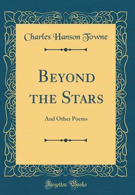 Beyond the Stars: And Other Poems  by  Charles Hanson Towne