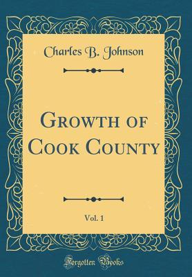 Growth of Cook County, Vol. 1 Charles B Johnson