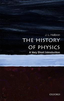 The History of Physics - A Very Short Introduction (2018) - J.L. Heilbron
