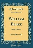 William Blake: Painter and Poet (Classic Reprint)