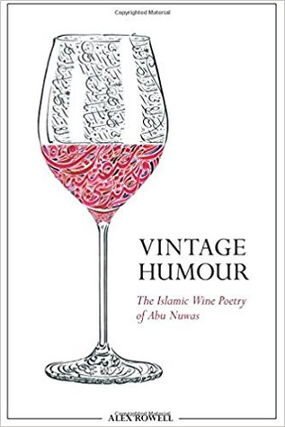 Vintage Humour: The Islamic Wine Poetry of Abu Nuwas
