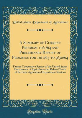 A Summary of Current Program 10/1/64 and Preliminary Report of Progress for 10/1/63 to 9/30/64: Farmer Cooperative Service of the United States Department of Agriculture and Related Work of the State Agricultural Experiment Stations (Classic Reprint)