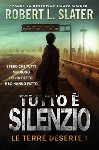 Tutto è Silenzio - Le Terre Deserte I  by  Robert L Slater