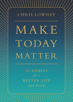 Make-Today-Matter-10-Habits-for-a-Better-Life-and-World-
