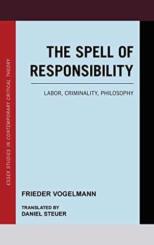 The Spell of Responsibility Labor, Criminality, Philosophy