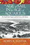 The Age of Sail in the Age of Aquarius by Robin K. Foster