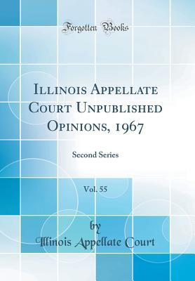 Illinois Appellate Court Unpublished Opinions, 1967, Vol. 55: Second Series (Classic Reprint)