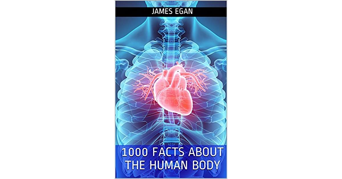 1000 Facts About The Human Body By James Egan