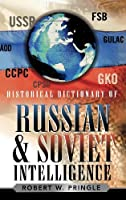 Historical Dictionary of Russian and Soviet Intelligence (Historical Dictionaries of Intelligence and Counterintelligence)