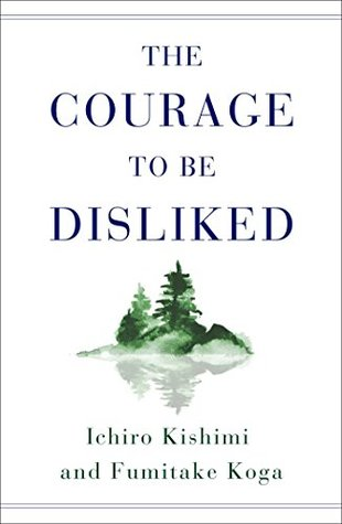 The Courage to Be Disliked: How to Free Yourself, Change your Life ...