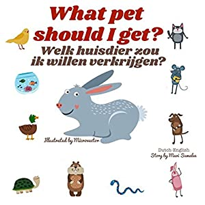 What pet should I get? Welk huisdier zou ik willen verkrijgen?: Dual Language Edition Dutch-English