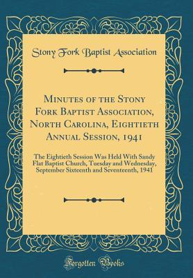 Minutes of the Stony Fork Baptist Association, North Carolina, Eightieth Annual Session, 1941: The Eightieth Session Was Held with Sandy Flat Baptist Church, Tuesday and Wednesday, September Sixteenth and Seventeenth, 1941 Stony Fork Baptist Association
